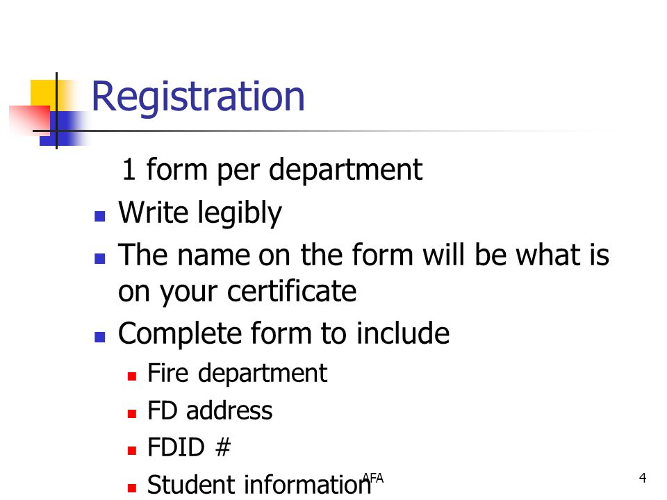 AFA4 Registration 1 form per department Write legibly The name on the form will be what is on your certificate Complete form to include Fire department FD address FDID # Student information