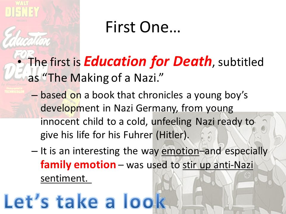 First One… The first is Education for Death, subtitled as The Making of a Nazi. – based on a book that chronicles a young boy's development in Nazi Germany, from young innocent child to a cold, unfeeling Nazi ready to give his life for his Fuhrer (Hitler).