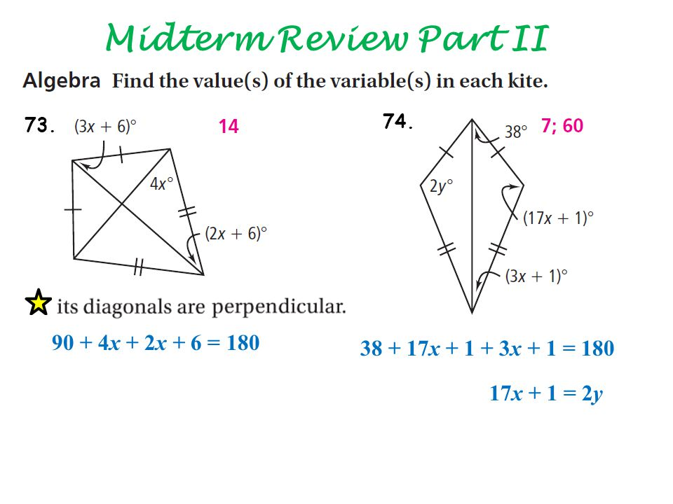 Midterm Review Part II 90 + 4x + 2x + 6 = 180 38 + 17x + 1 + 3x + 1 = 180 17x + 1 = 2y 73. 74.