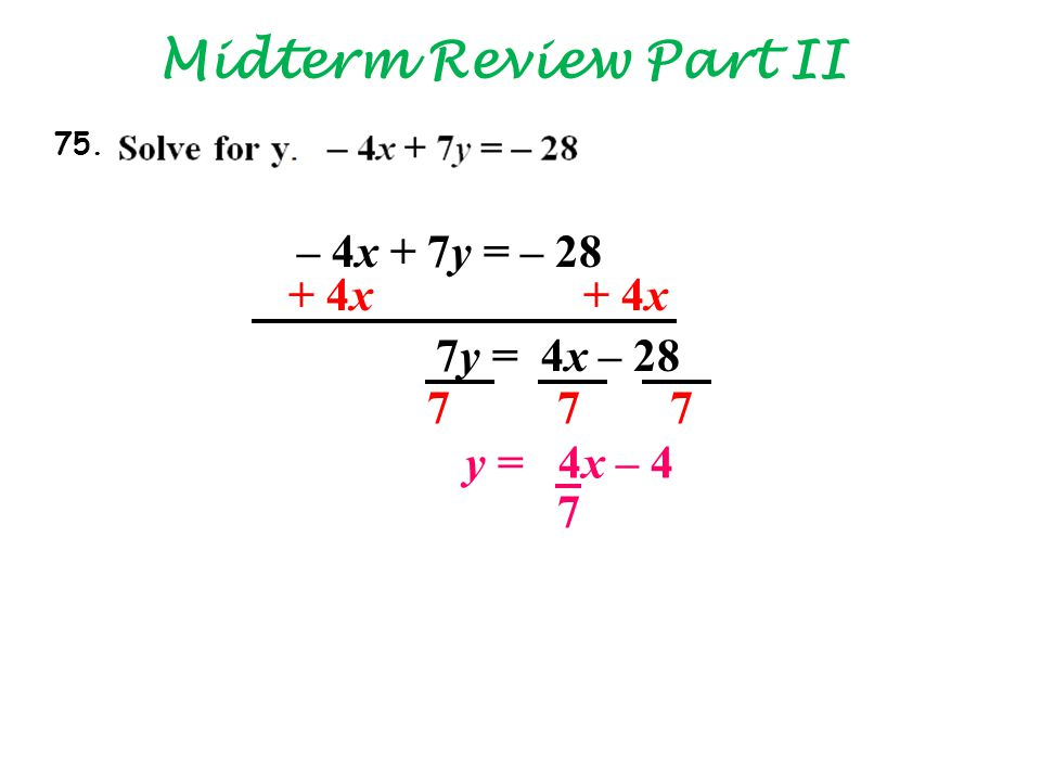 Midterm Review Part II + 4x – 4x + 7y = – 28 7y = 4x – 28 777 y = 4x – 4 7 75.