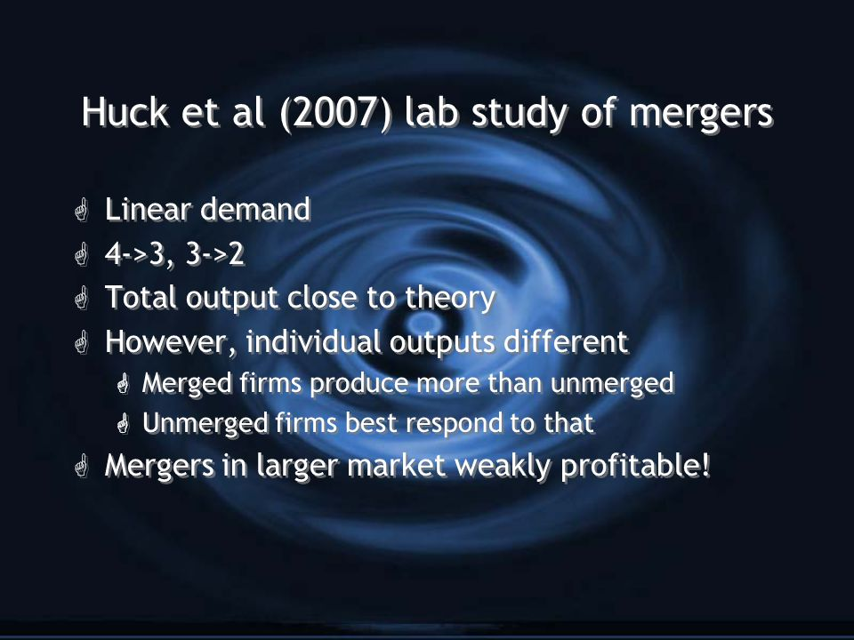 Huck et al (2007) lab study of mergers G Linear demand G 4->3, 3->2 G Total output close to theory G However, individual outputs different G Merged firms produce more than unmerged G Unmerged firms best respond to that G Mergers in larger market weakly profitable.