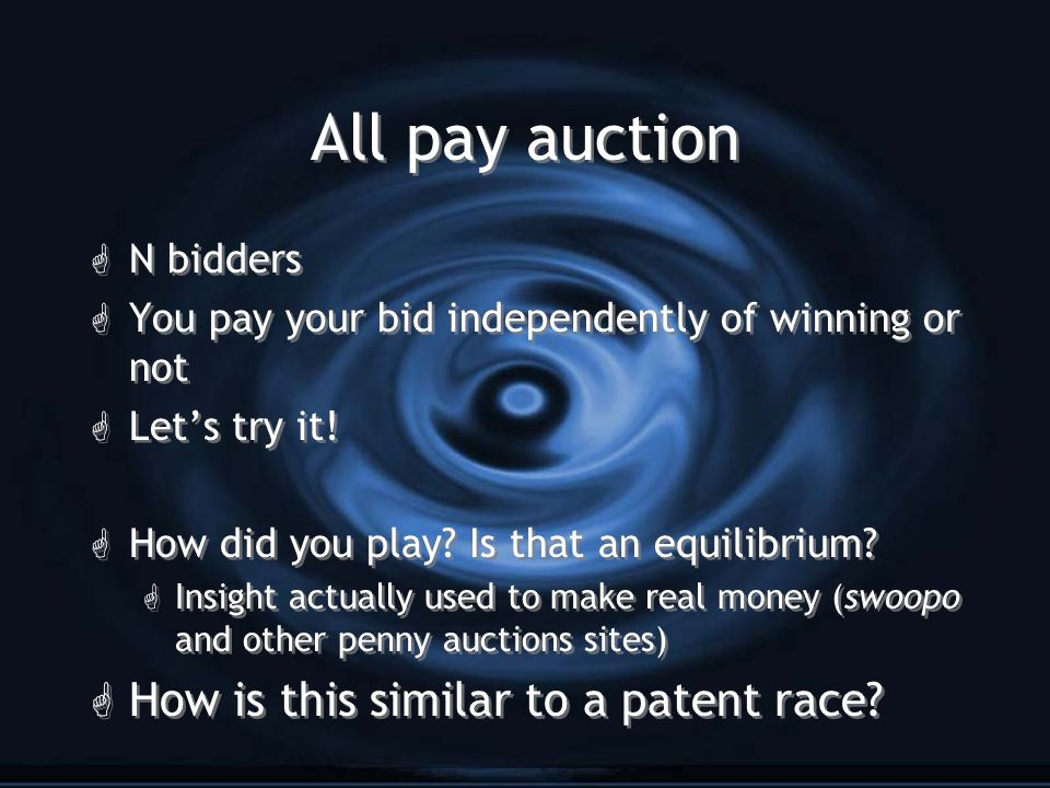 All pay auction G N bidders G You pay your bid independently of winning or not G Let's try it.