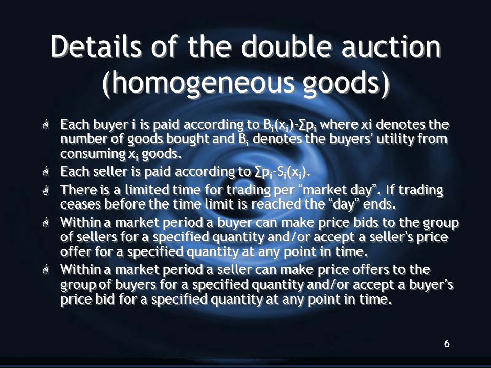 6 Details of the double auction (homogeneous goods) G Each buyer i is paid according to B i (x i )-∑p i where xi denotes the number of goods bought an