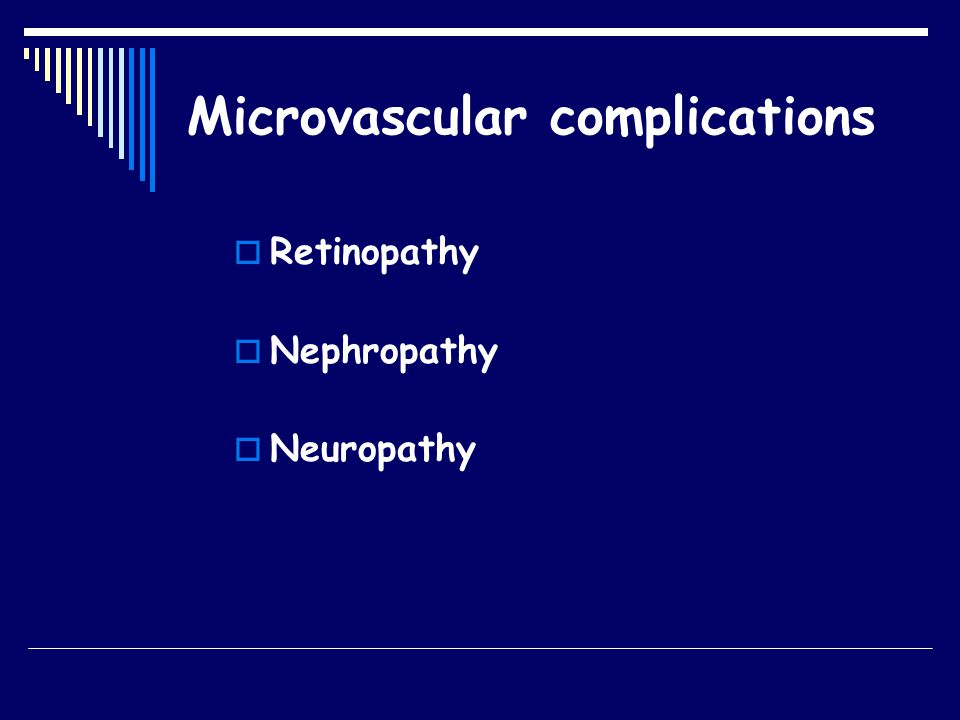 Vascular complications  Microvascular complications  Macrovascular complications