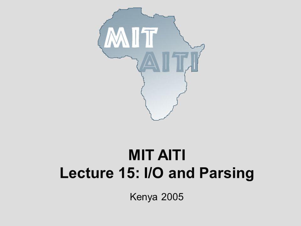 MIT AITI Lecture 15: I/O and Parsing Kenya 2005
