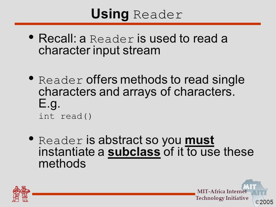 © 2005 MIT-Africa Internet Technology Initiative Using Reader Recall: a Reader is used to read a character input stream Reader offers methods to read