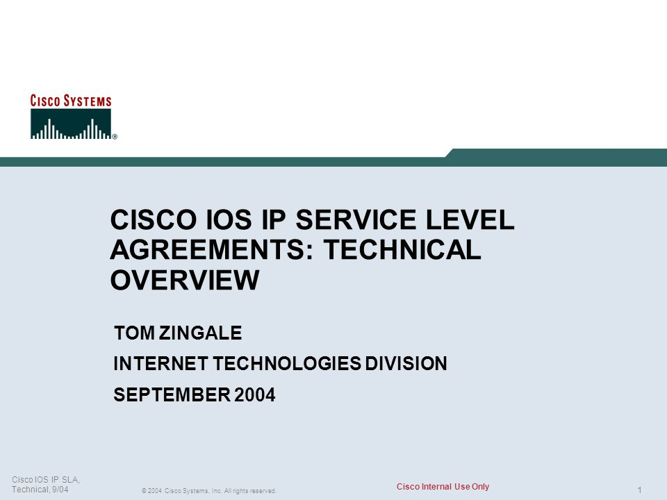 1 © 2004 Cisco Systems, Inc. All rights reserved. Cisco IOS IP SLA, Technical, 9/04 Cisco Internal Use Only CISCO IOS IP SERVICE LEVEL AGREEMENTS: TEC