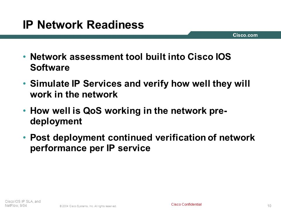 10 © 2004 Cisco Systems, Inc. All rights reserved. Cisco IOS IP SLA, and NetFlow, 9/04 Cisco Confidential IP Network Readiness Network assessment tool