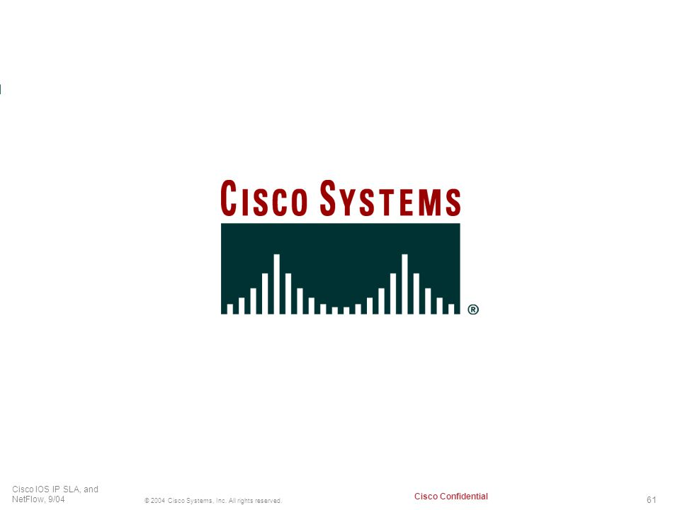 61 © 2004 Cisco Systems, Inc. All rights reserved. Cisco IOS IP SLA, and NetFlow, 9/04 Cisco Confidential