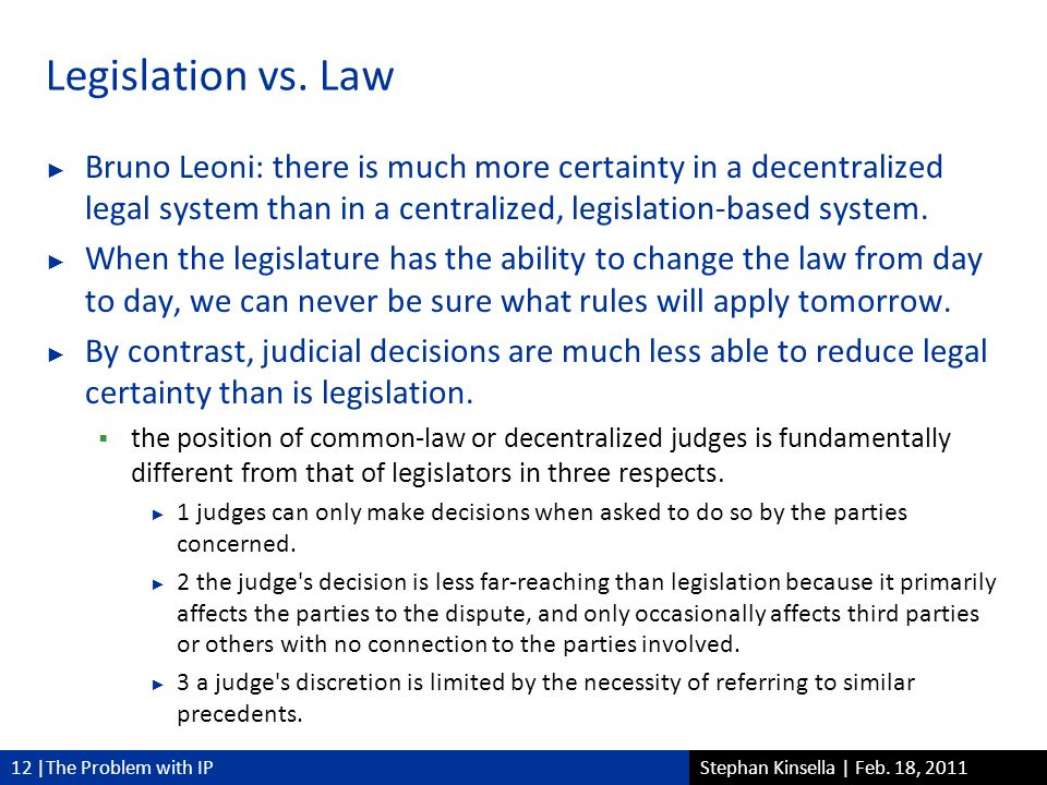 12 |The Problem with IPStephan Kinsella | Feb. 18, 2011 Legislation vs.