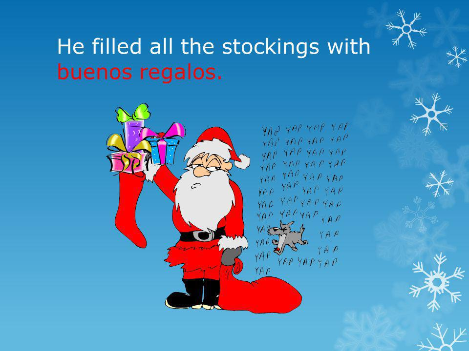 He filled all the stockings with buenos regalos.