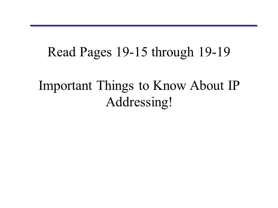 Read Pages 19-15 through 19-19 Important Things to Know About IP Addressing!