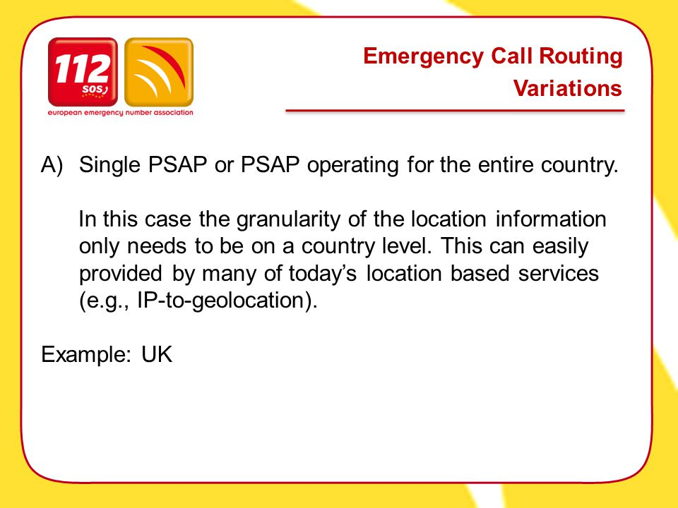 Emergency Call Routing Variations A)Single PSAP or PSAP operating for the entire country.