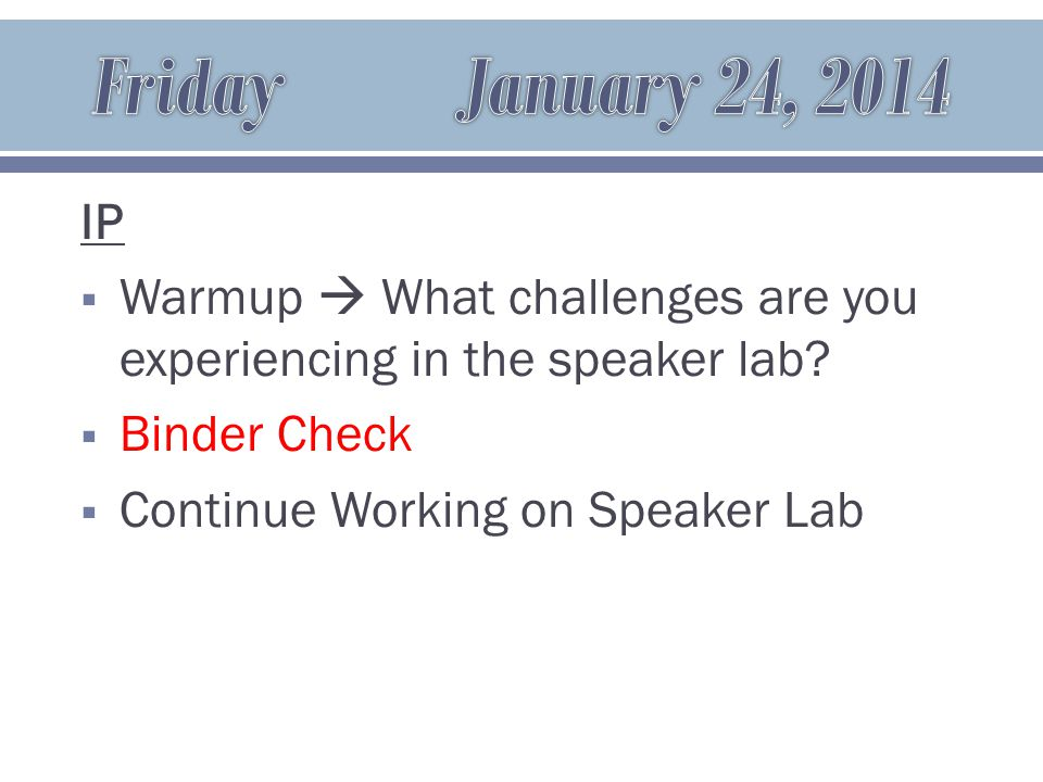 IP  Warmup  What challenges are you experiencing in the speaker lab.