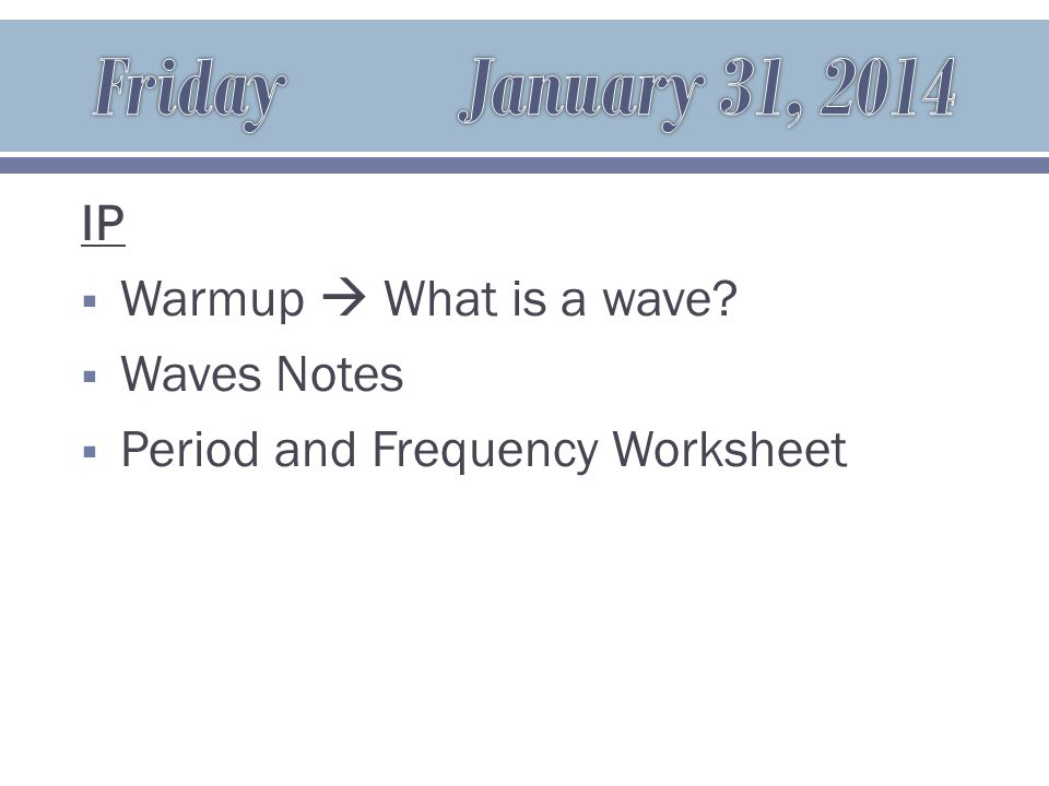 IP  Warmup  What is a wave  Waves Notes  Period and Frequency Worksheet