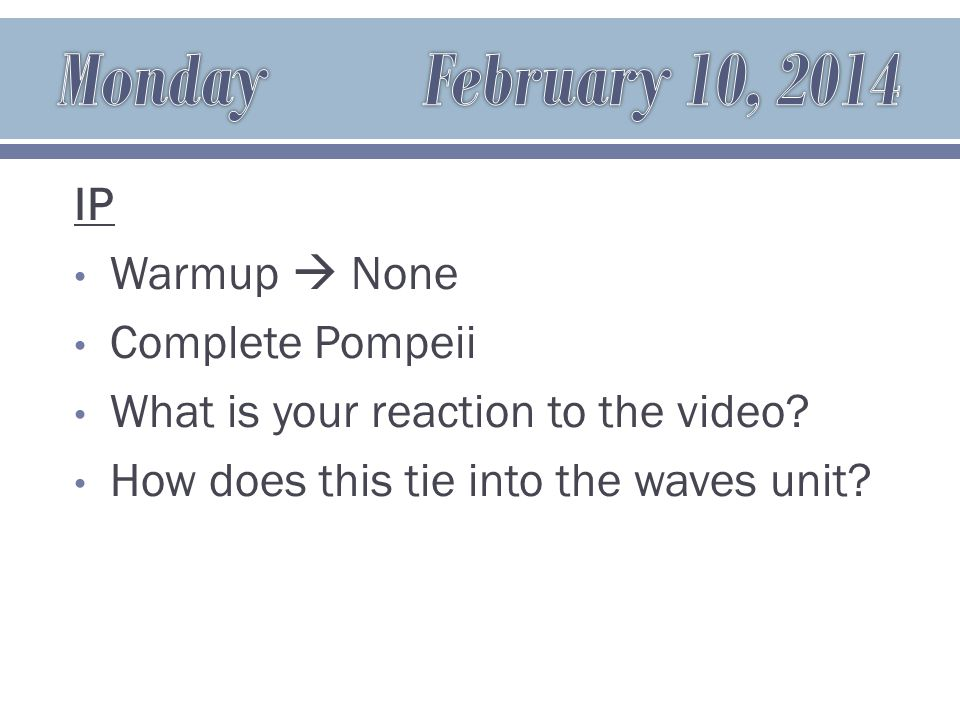 IP Warmup  None Complete Pompeii What is your reaction to the video.