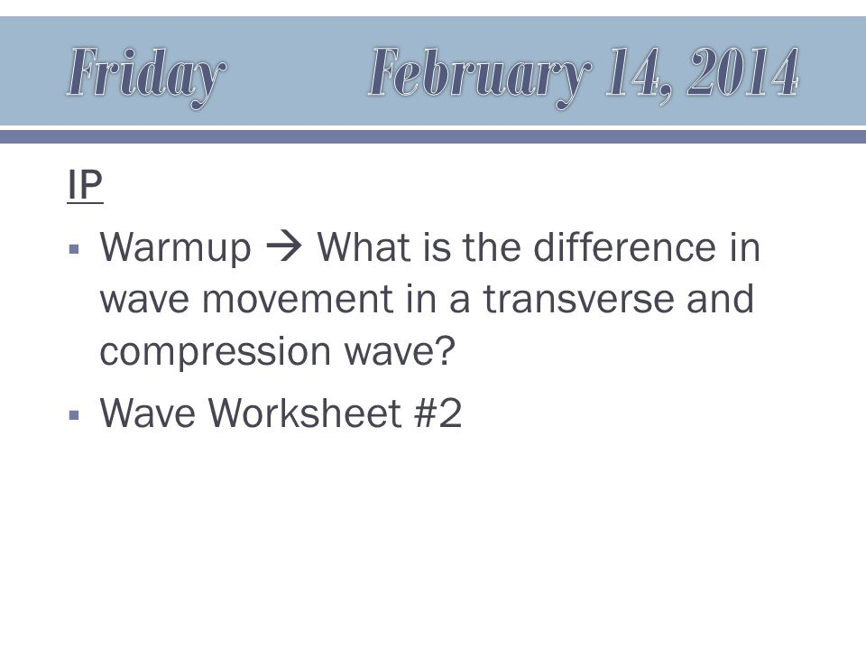 IP  Warmup  What is the difference in wave movement in a transverse and compression wave.