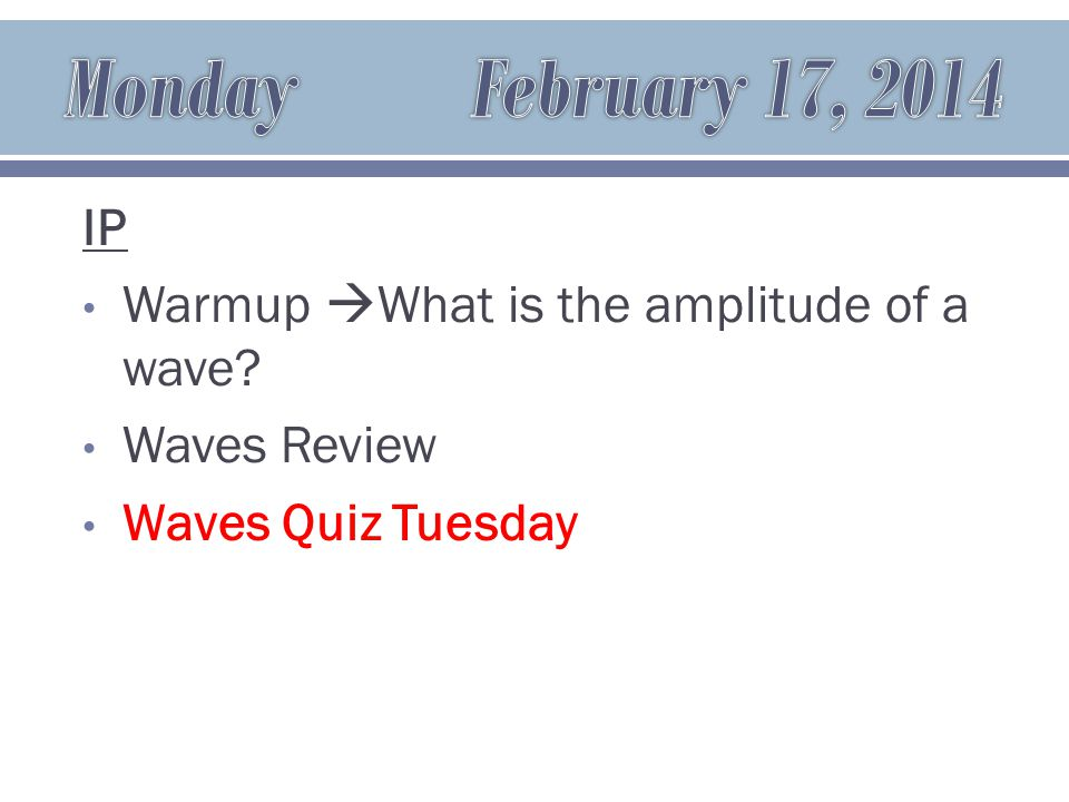 IP Warmup  What is the amplitude of a wave Waves Review Waves Quiz Tuesday