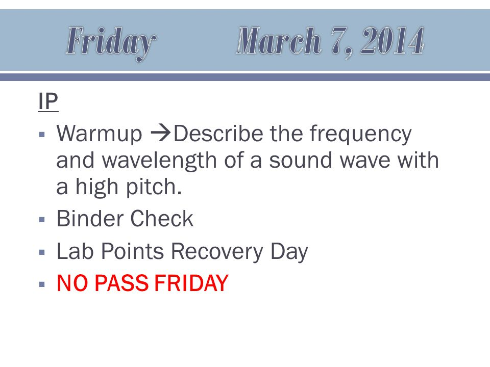IP  Warmup  Describe the frequency and wavelength of a sound wave with a high pitch.