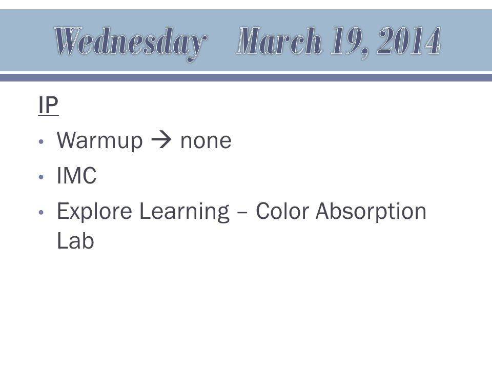 IP Warmup  none IMC Explore Learning – Color Absorption Lab