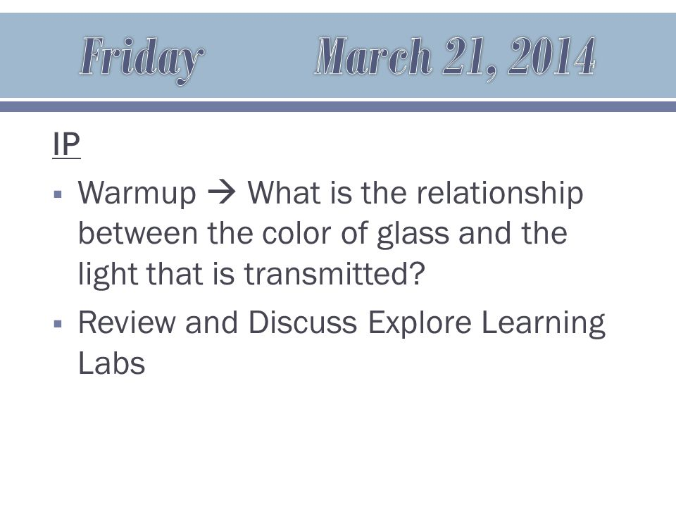 IP  Warmup  What is the relationship between the color of glass and the light that is transmitted.