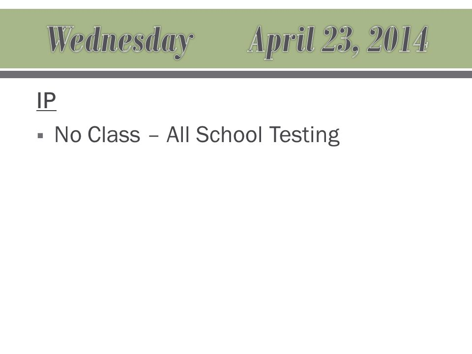 IP  No Class – All School Testing