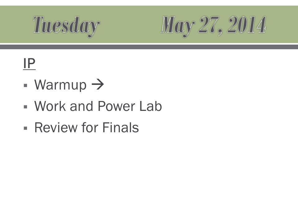 IP  Warmup   Work and Power Lab  Review for Finals