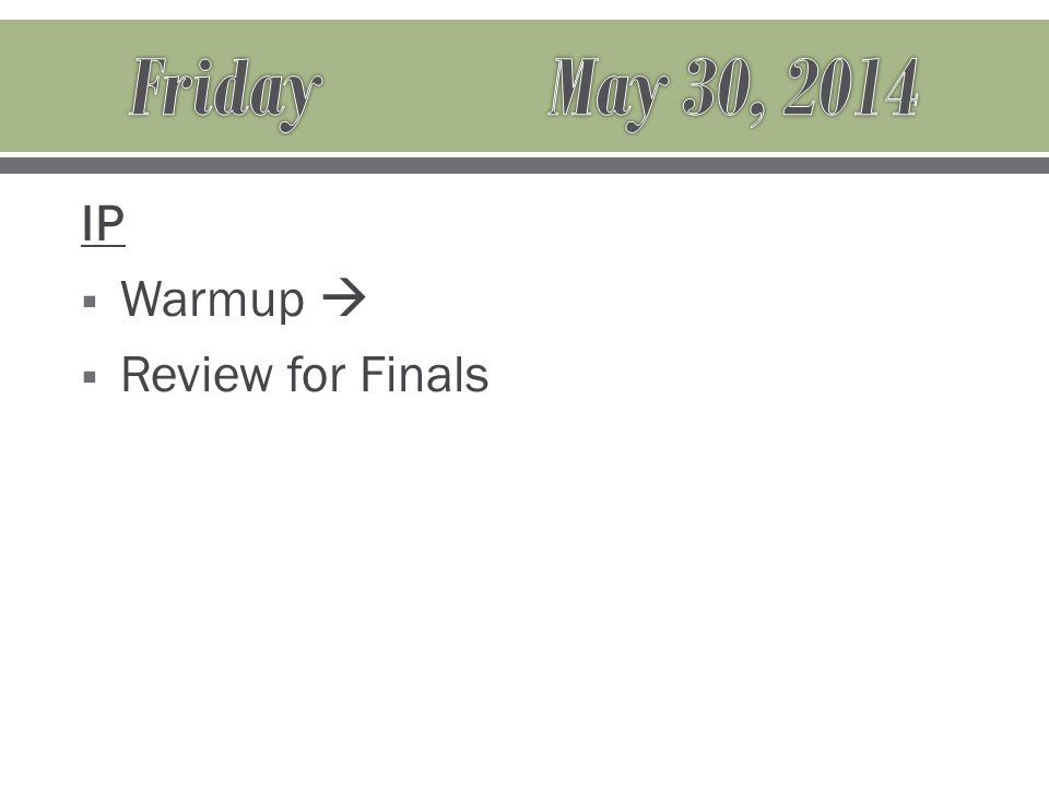 IP  Warmup   Review for Finals