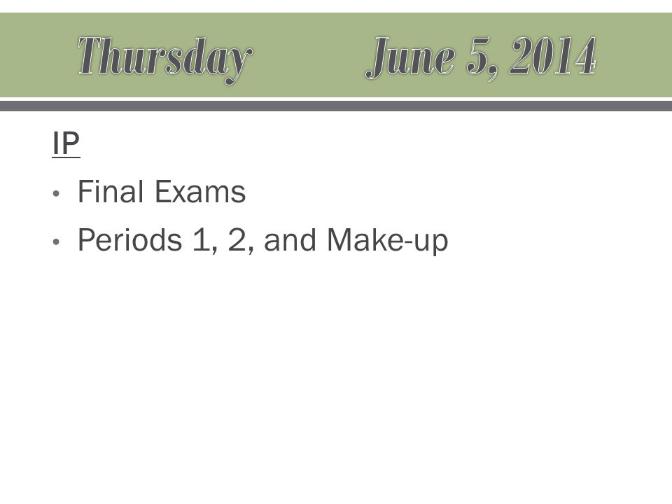 IP Final Exams Periods 1, 2, and Make-up