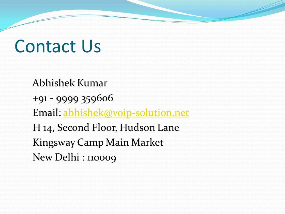 Contact Us Abhishek Kumar +91 - 9999 359606 Email: abhishek@voip-solution.netabhishek@voip-solution.net H 14, Second Floor, Hudson Lane Kingsway Camp Main Market New Delhi : 110009