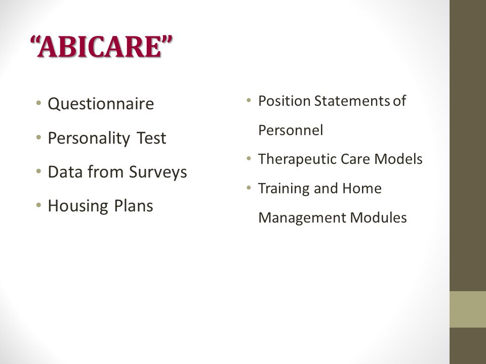 ABICARE Questionnaire Personality Test Data from Surveys Housing Plans Position Statements of Personnel Therapeutic Care Models Training and Home Management Modules