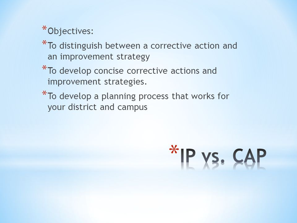 * Objectives: * To distinguish between a corrective action and an improvement strategy * To develop concise corrective actions and improvement strateg