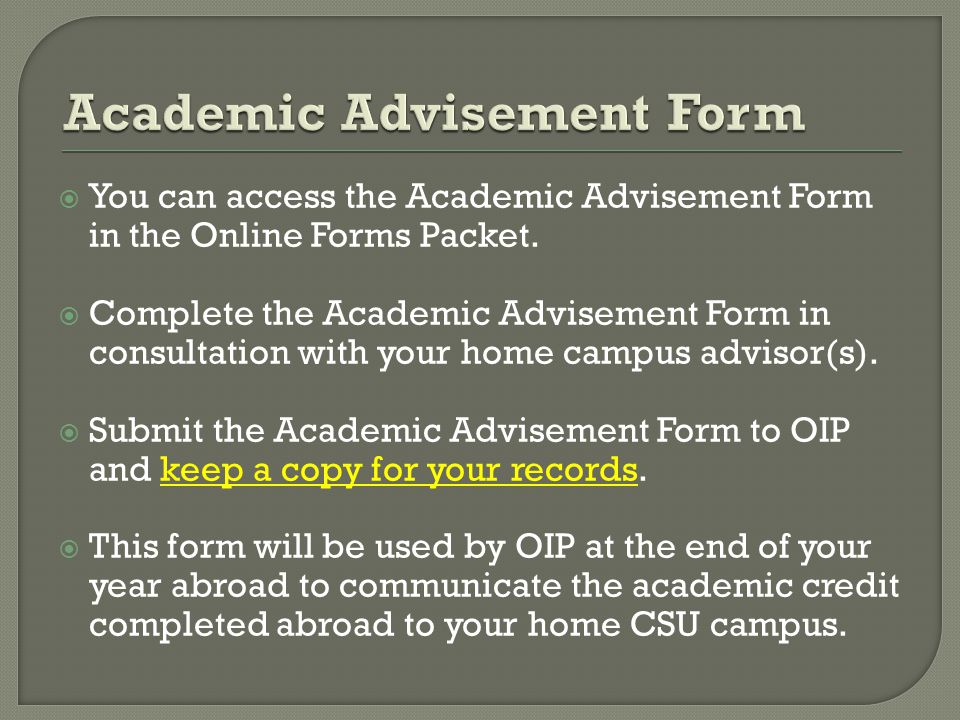  You can access the Academic Advisement Form in the Online Forms Packet.