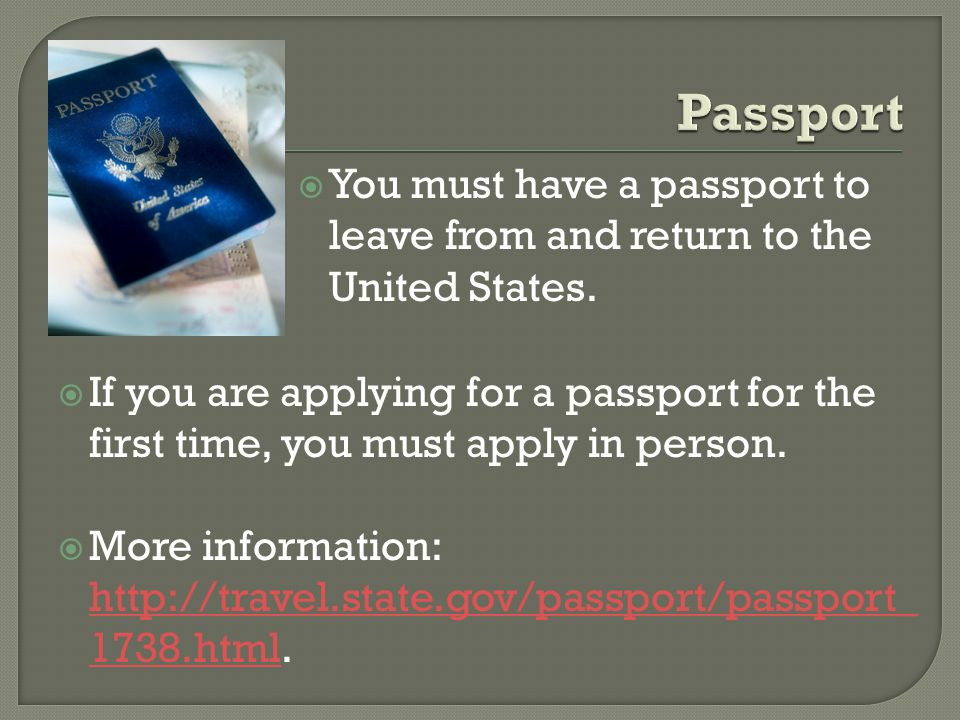  If you are applying for a passport for the first time, you must apply in person.