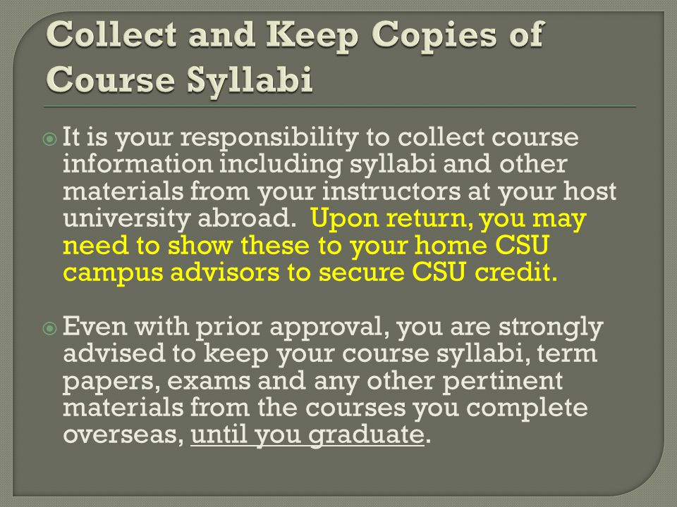  It is your responsibility to collect course information including syllabi and other materials from your instructors at your host university abroad.