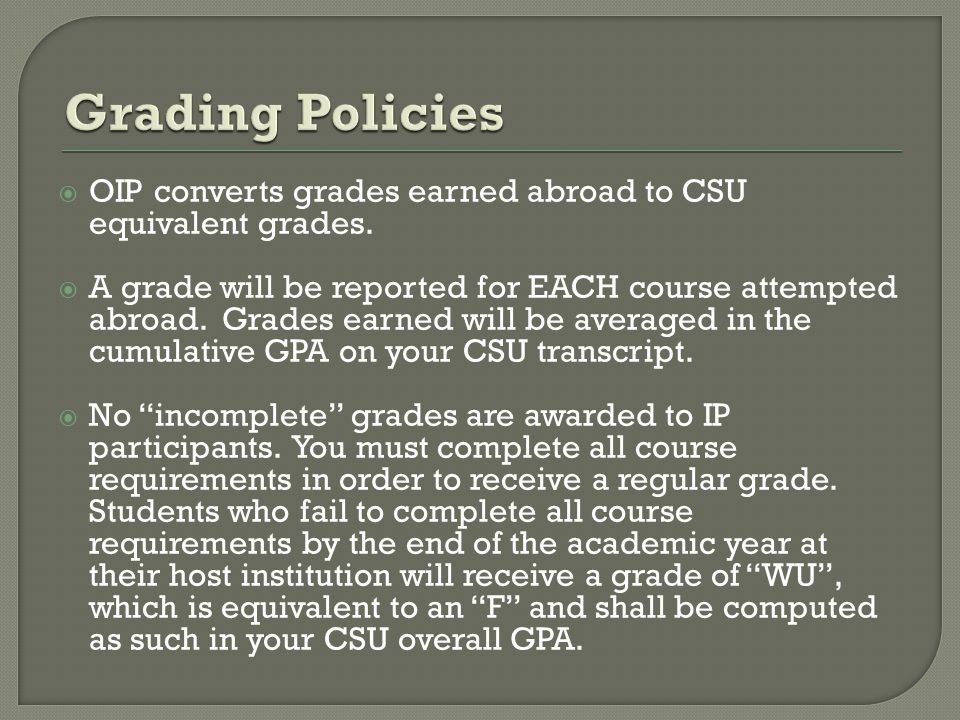  OIP converts grades earned abroad to CSU equivalent grades.
