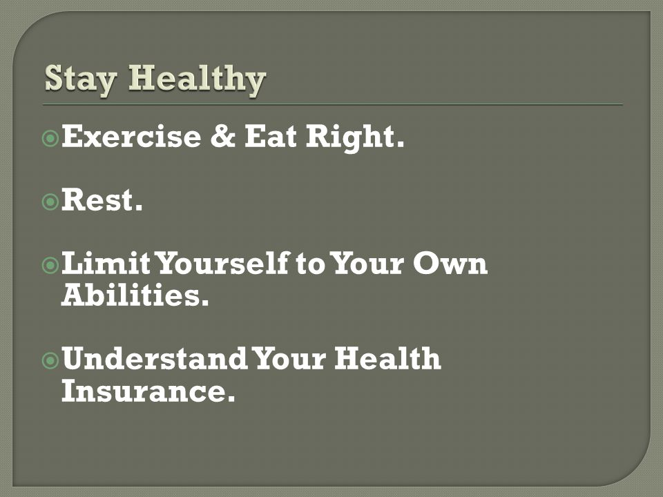  Exercise & Eat Right.  Rest.  Limit Yourself to Your Own Abilities.