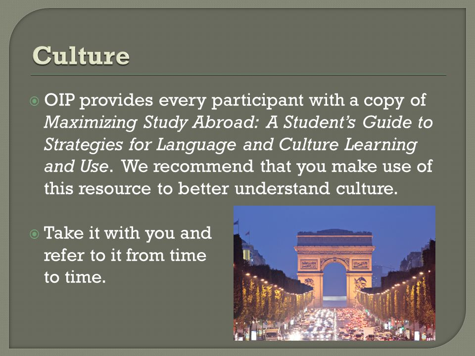  OIP provides every participant with a copy of Maximizing Study Abroad: A Student's Guide to Strategies for Language and Culture Learning and Use.