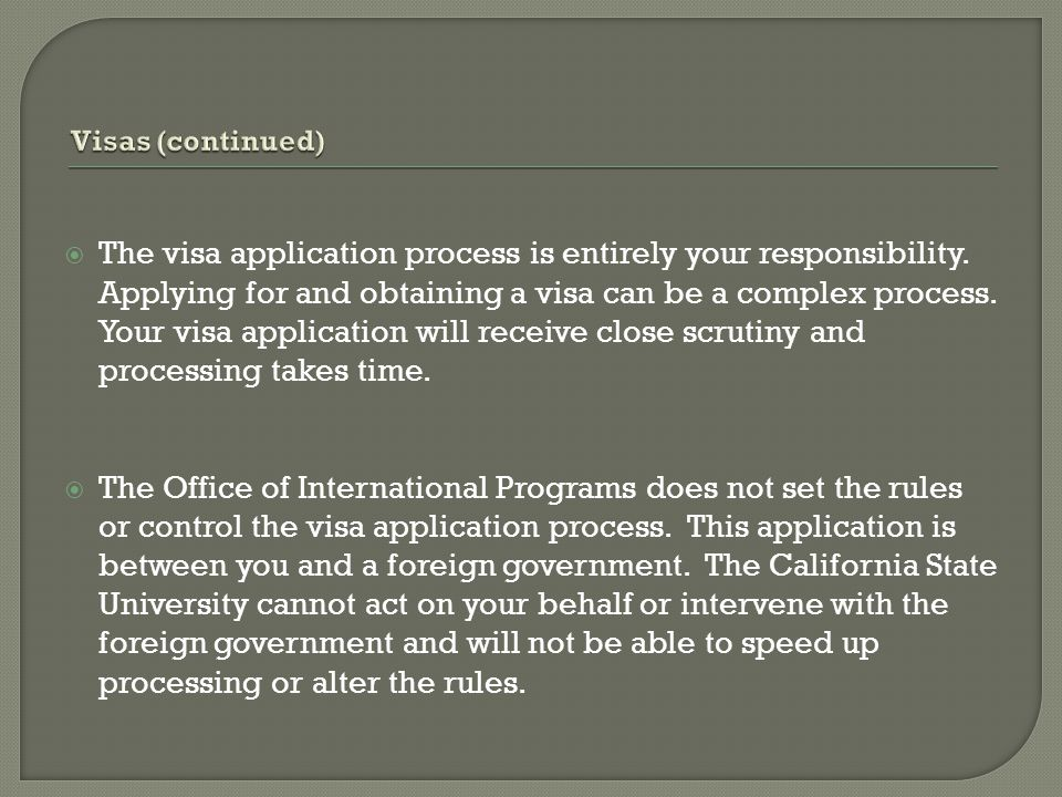  Visas can take a long time to process; you are advised not to travel internationally prior to your IP program start date.