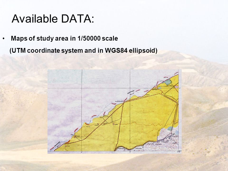 Available DATA: Maps of study area in 1/50000 scale (UTM coordinate system and in WGS84 ellipsoid)