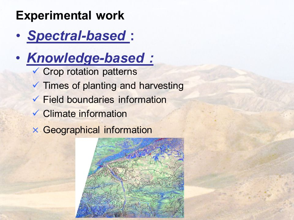 Experimental work Spectral-based : Knowledge-based : Crop rotation patterns Times of planting and harvesting Field boundaries information Climate information × Geographical information