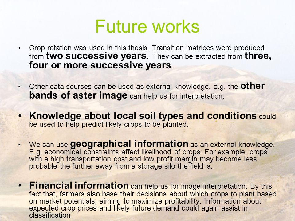 Future works Crop rotation was used in this thesis. Transition matrices were produced from two successive years. They can be extracted from three, fou