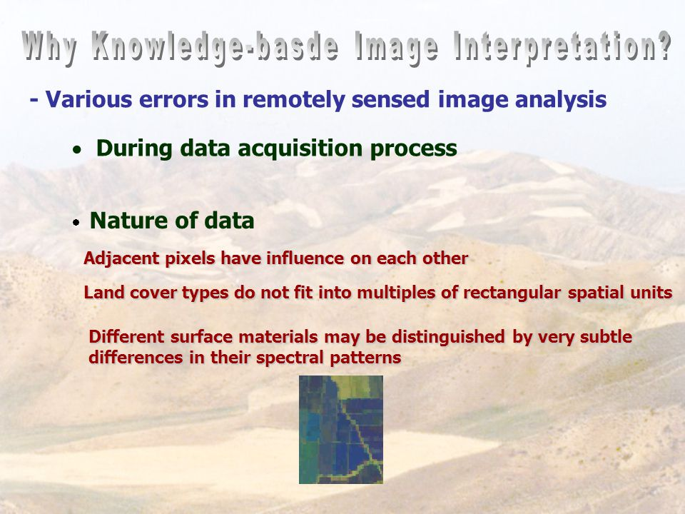 - Various errors in remotely sensed image analysis  During data acquisition process  Nature of data Adjacent pixels have influence on each other Lan
