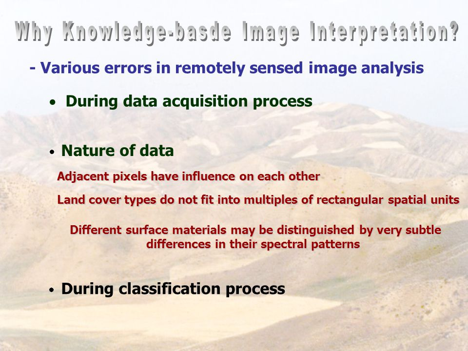 - Various errors in remotely sensed image analysis  During data acquisition process  Nature of data  During classification process Adjacent pixels have influence on each other Land cover types do not fit into multiples of rectangular spatial units Different surface materials may be distinguished by very subtle differences in their spectral patterns