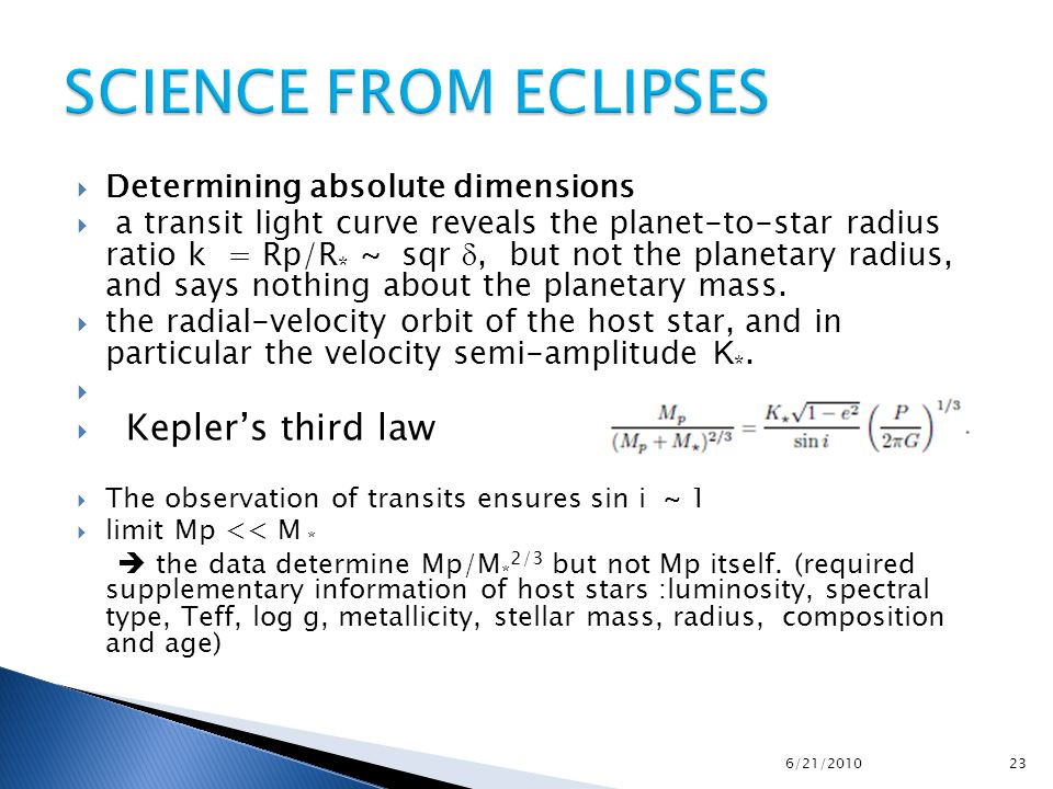  Determining absolute dimensions  a transit light curve reveals the planet-to-star radius ratio k = Rp/R * ~ sqr , but not the planetary radius, and says nothing about the planetary mass.