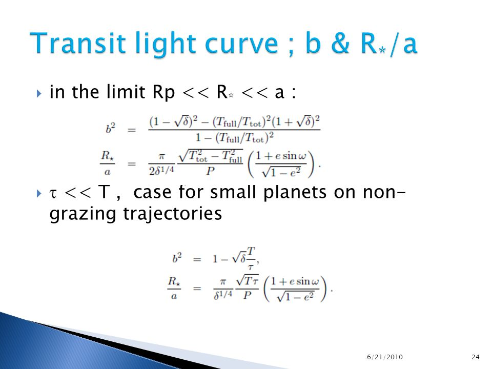  in the limit Rp << R * << a :   << T, case for small planets on non- grazing trajectories 6/21/2010 24