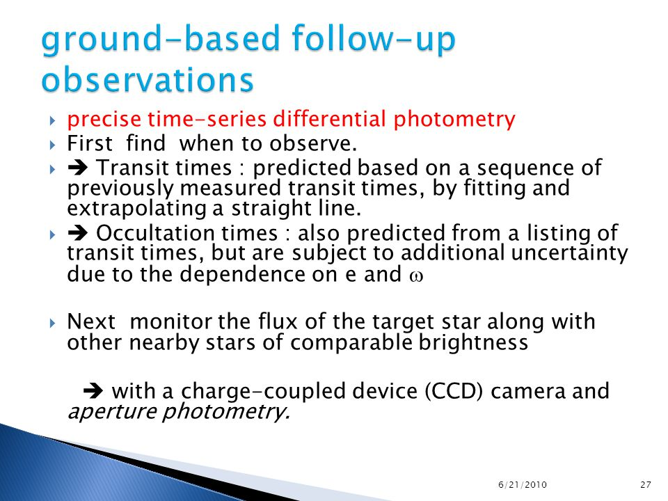  precise time-series differential photometry  First find when to observe.   Transit times : predicted based on a sequence of previously measured t