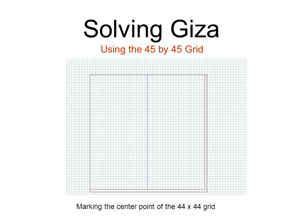Solving Giza Using the 45 by 45 Grid Marking the center point of the 44 x 44 grid