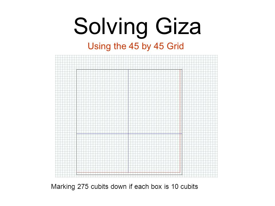 Solving Giza Using the 45 by 45 Grid Marking 275 cubits down if each box is 10 cubits