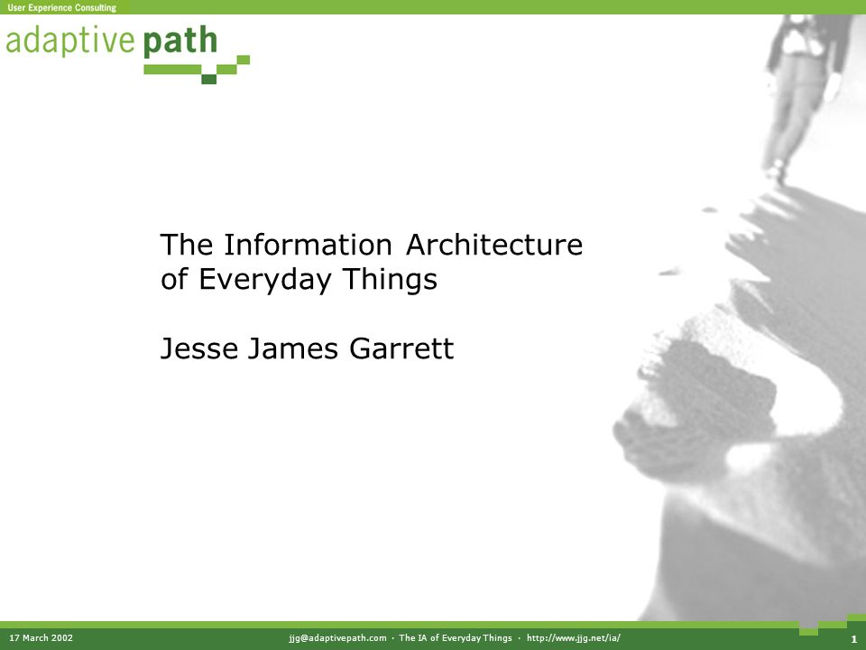 17 March 2002jjg@adaptivepath.com · The IA of Everyday Things · http://www.jjg.net/ia/ 1 The Information Architecture of Everyday Things Jesse James G